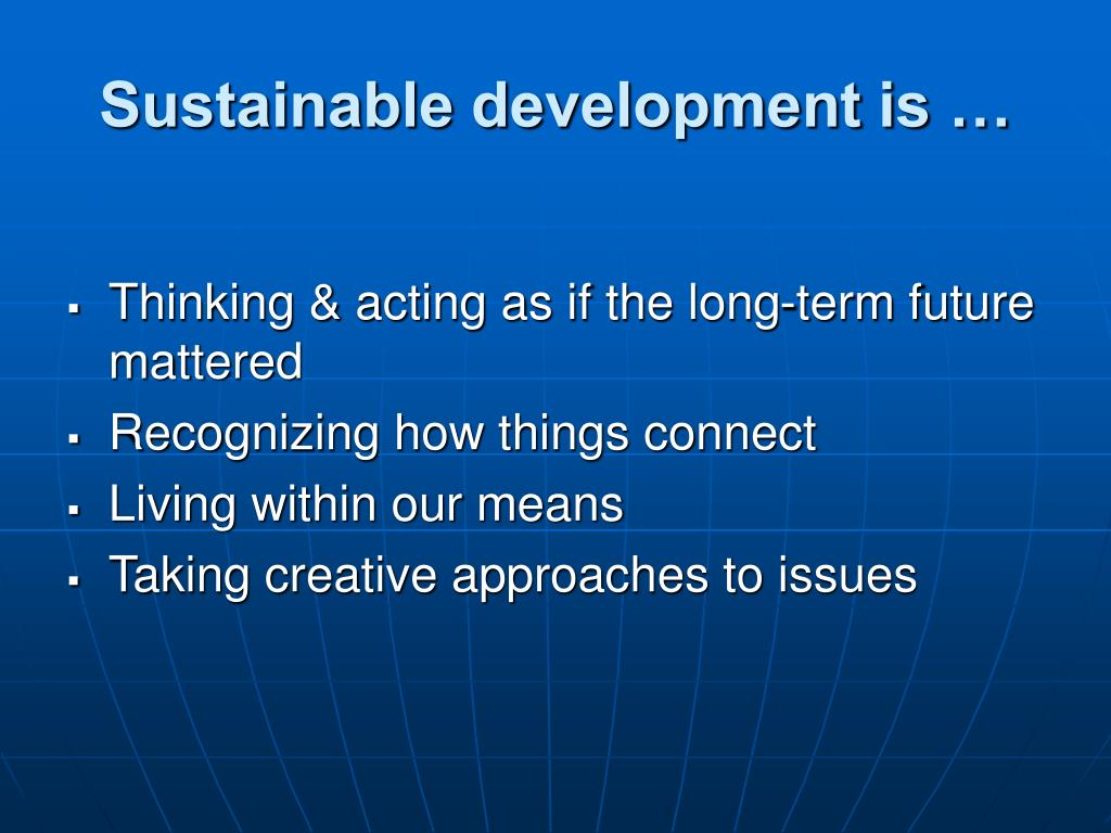 Sustainable development is …