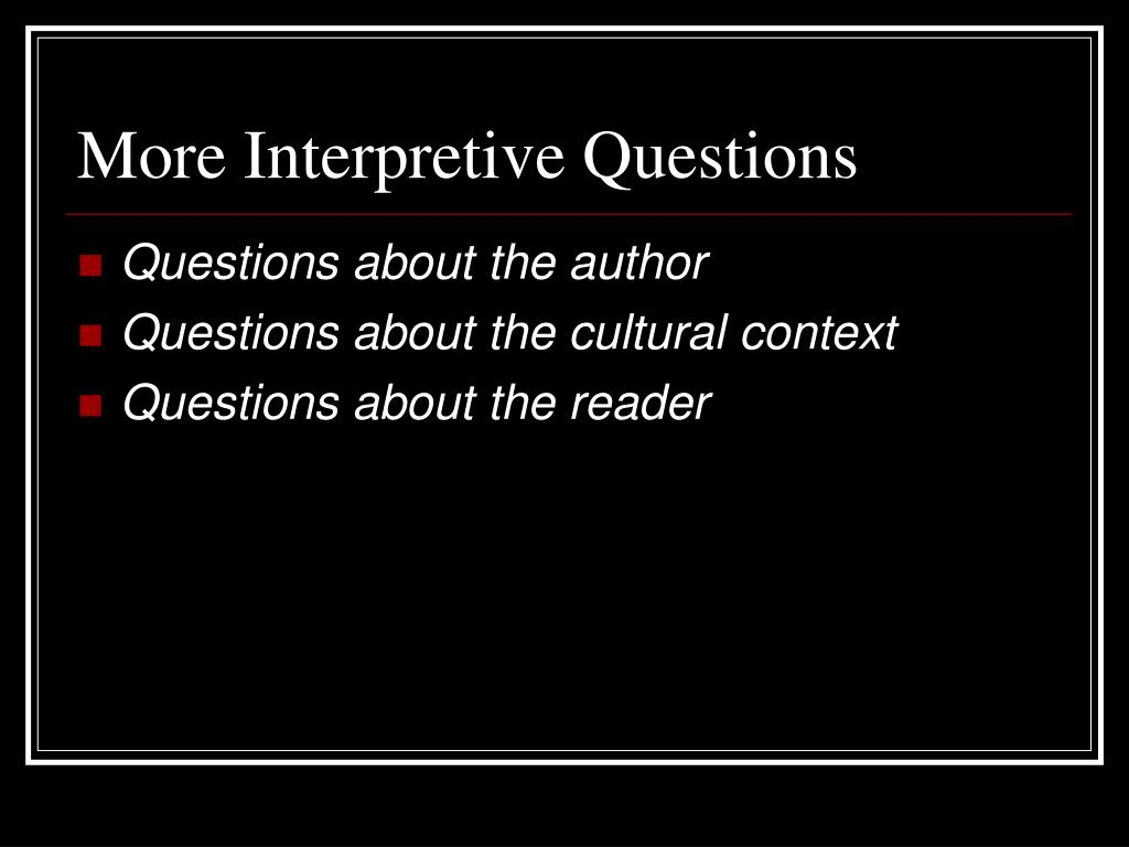 More Interpretive Questions