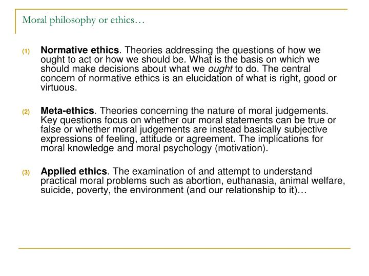Moral philosophy or ethics…