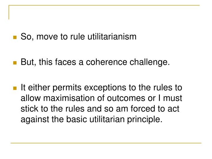 So, move to rule utilitarianism