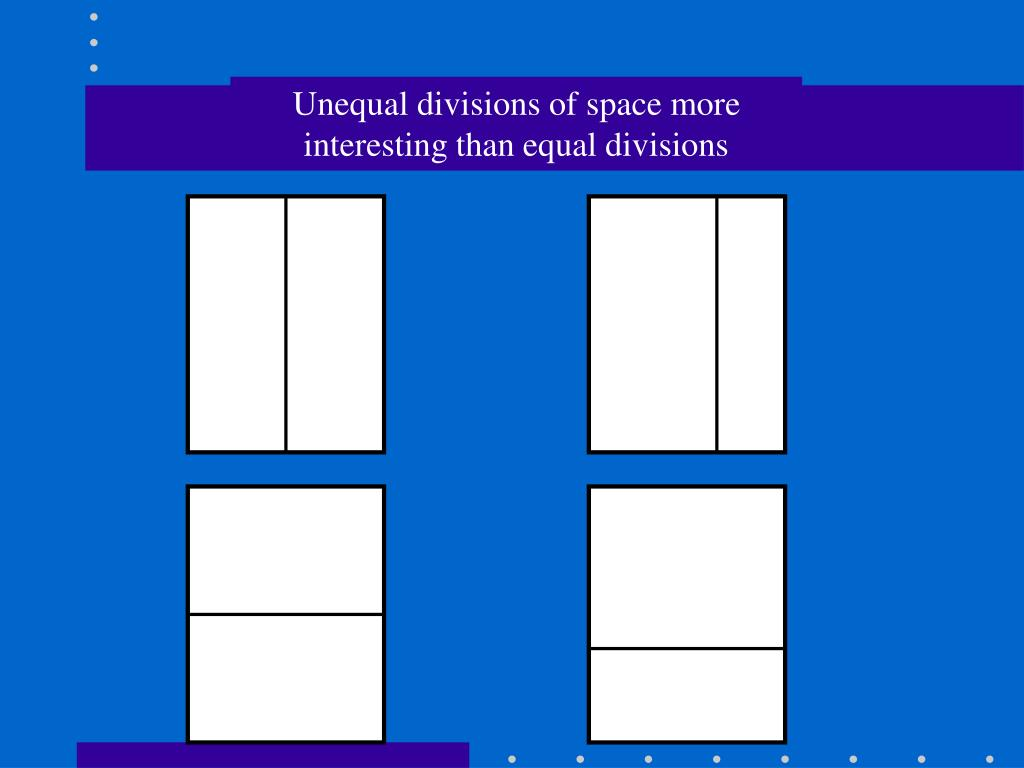 Unequal divisions of space more interesting than equal divisions