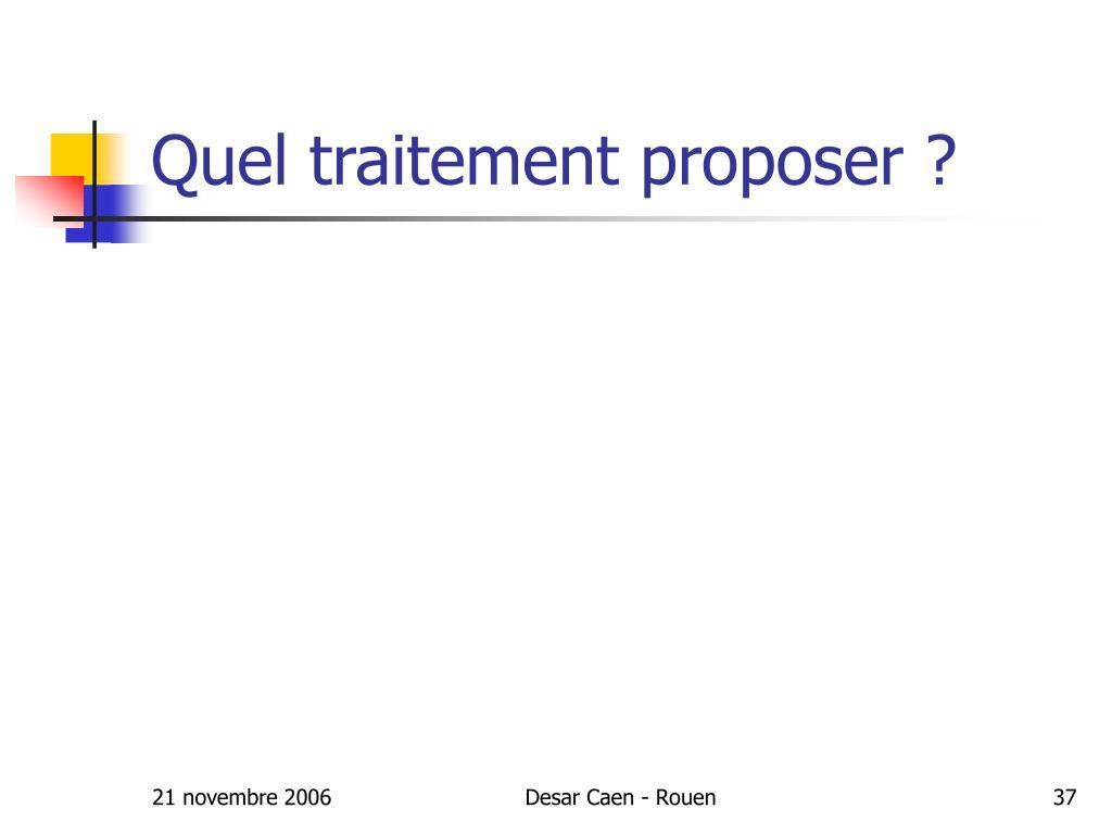 Quel traitement proposer ?