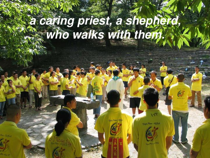 a caring priest, a shepherd, who walks with them.