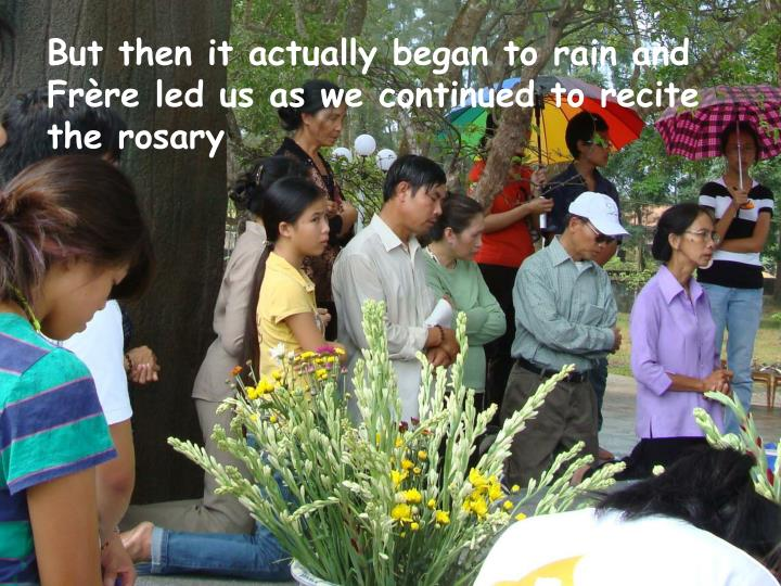 But then it actually began to rain and Frère led us as we continued to recite the rosary