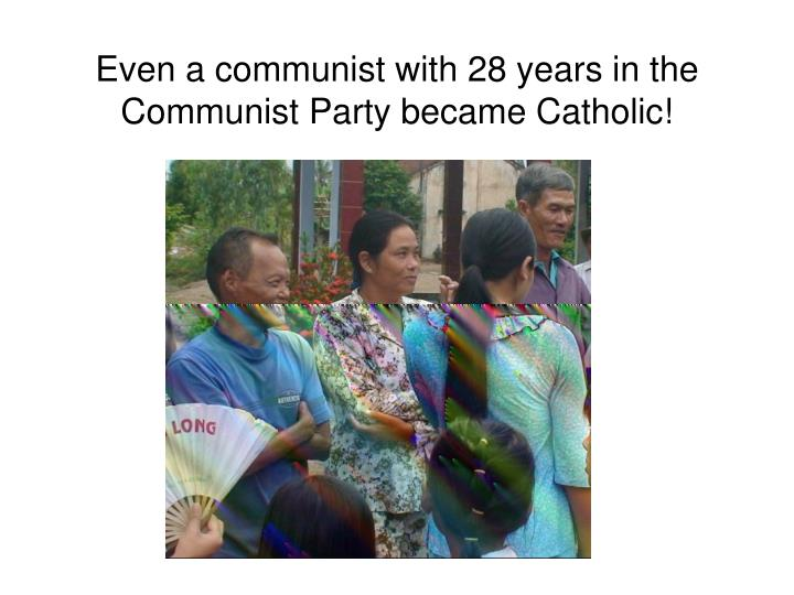 Even a communist with 28 years in the Communist Party became Catholic!