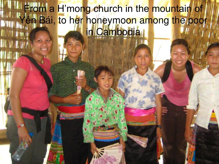 From a H'mong church in the mountain of Yên Bái, to her honeymoon among the poor in Cambodia