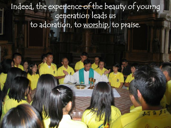 Indeed, the experience of the beauty of yourng generation leads us