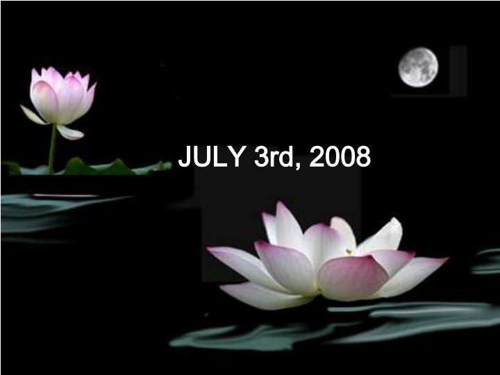 JULY 3rd, 2008