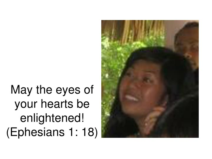 May the eyes of your hearts be enlightened!
