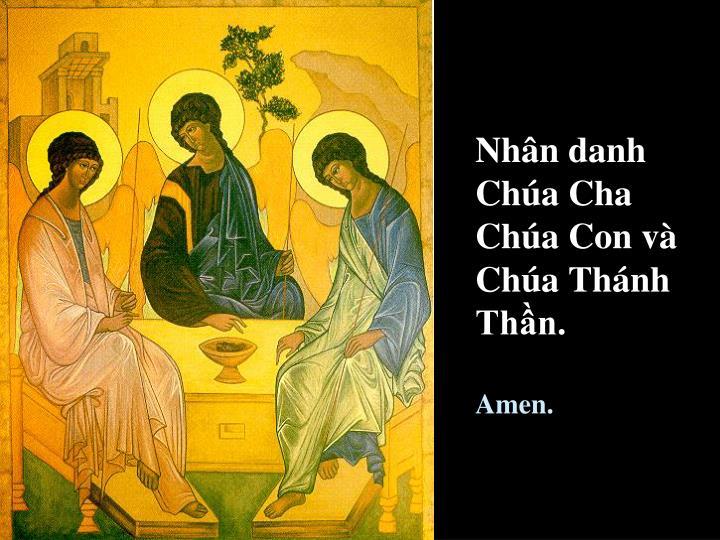 Nhân danh Chúa Cha Chúa Con và Chúa Thánh Thần.