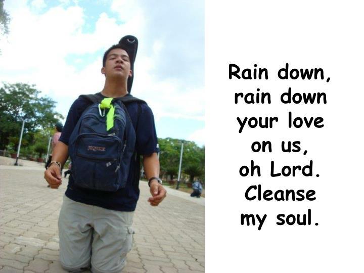 Rain down,