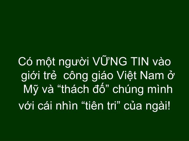 """Có một người VỮNG TIN vào giới trẻ  công giáo Việt Nam ở Mỹ và """"thách đố"""" chúng mình"""