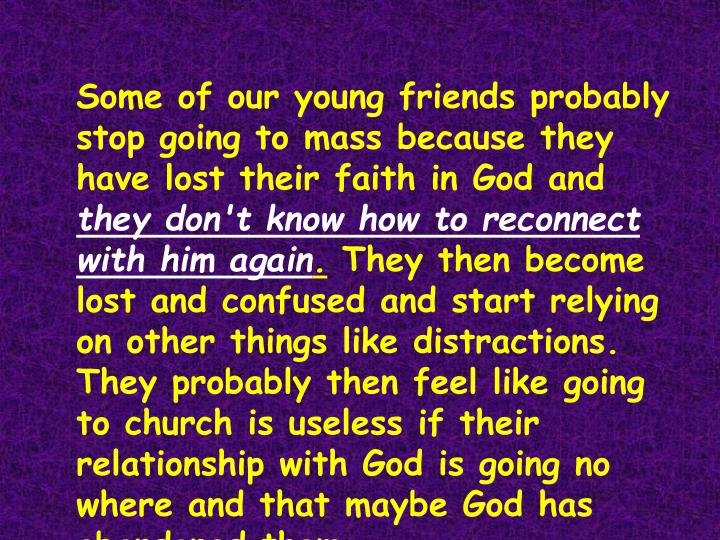 Some of our young friends probably stop going to mass because they have lost their faith in God and