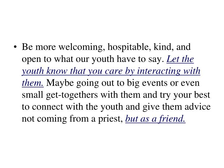 Be more welcoming, hospitable, kind, and open to what our youth have to say.