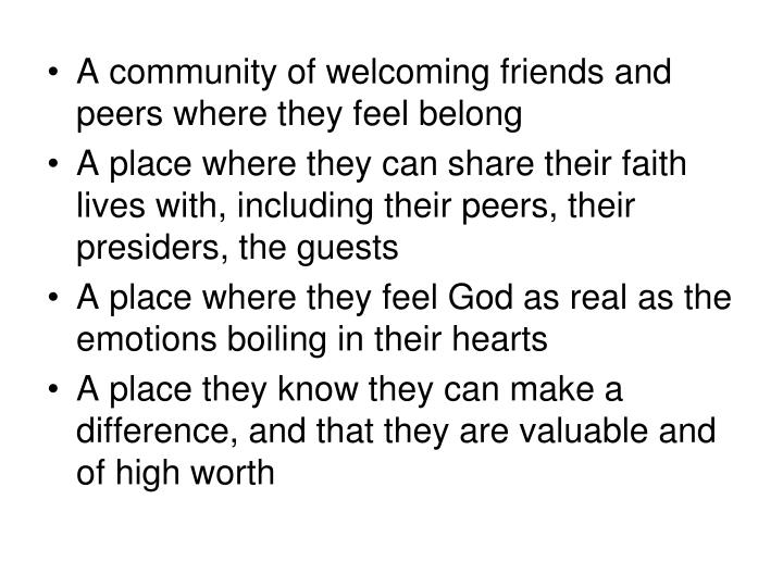A community of welcoming friends and peers where they feel belong