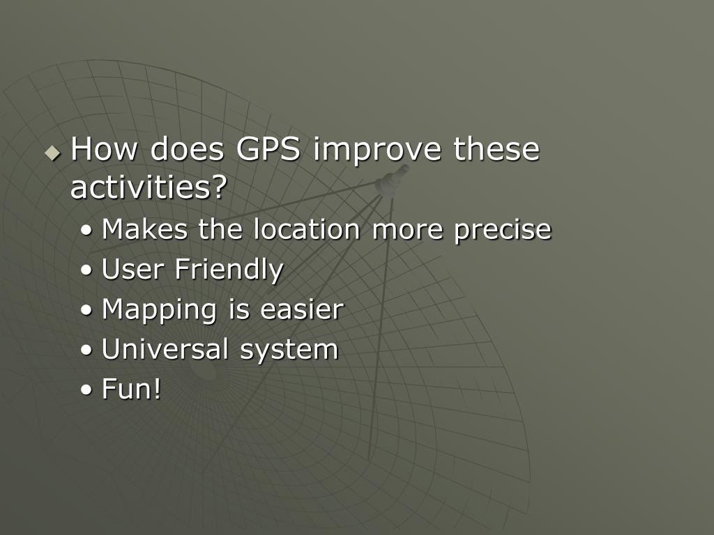 How does GPS improve these activities?