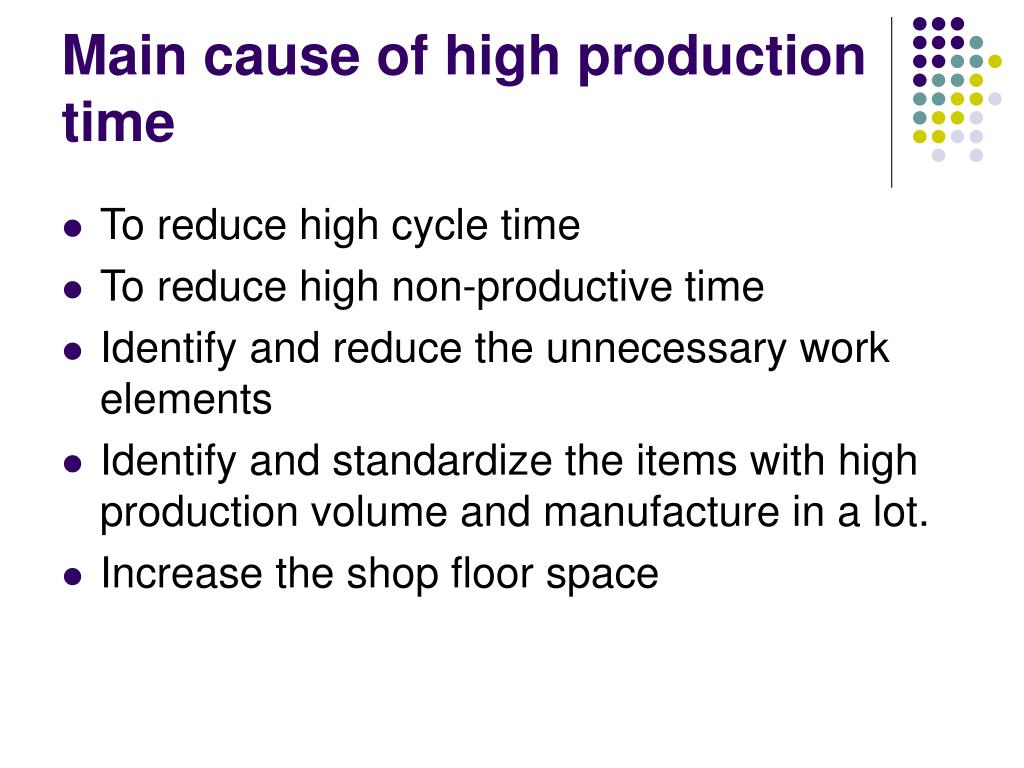 Main cause of high production time