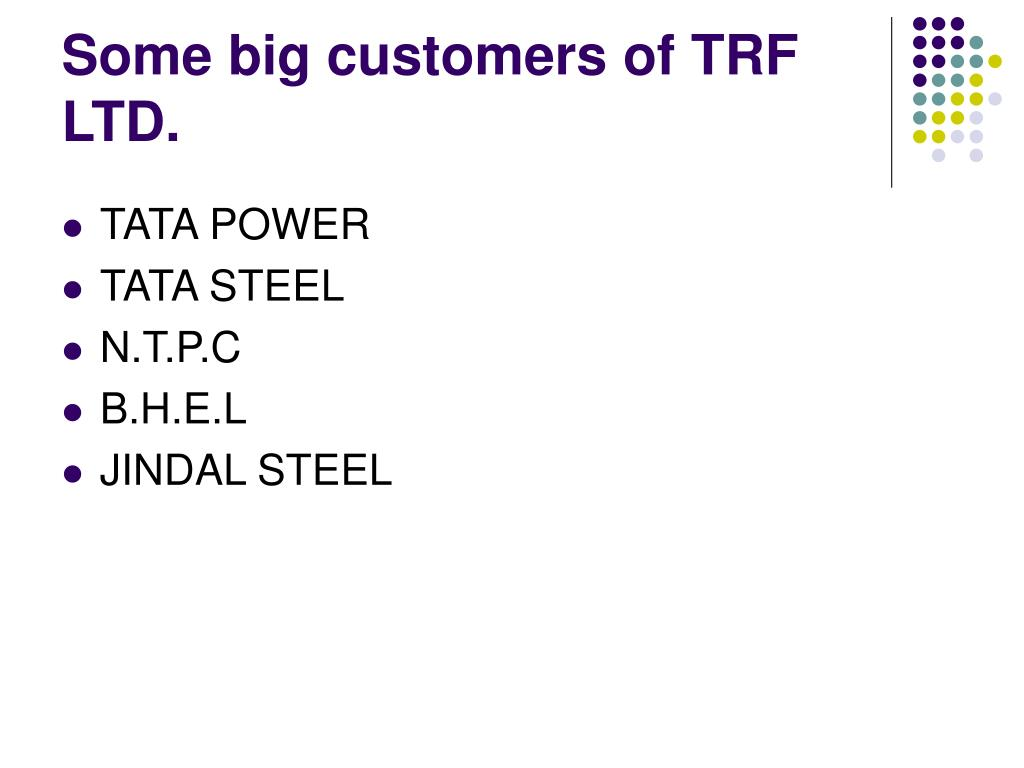 Some big customers of TRF LTD.