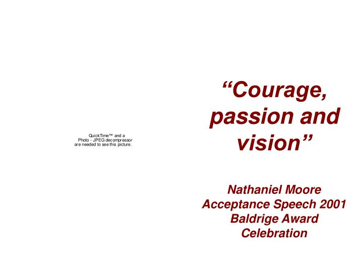 """""""Courage, passion and vision"""""""