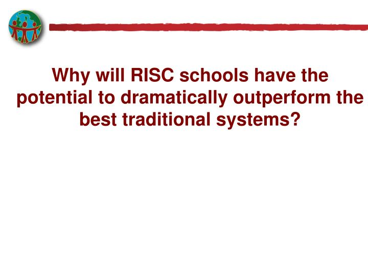 Why will RISC schools have the potential to dramatically outperform the best traditional systems?