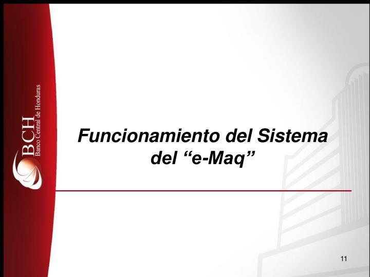 "Funcionamiento del Sistema del ""e-Maq"""