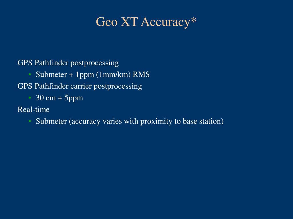 Geo XT Accuracy*