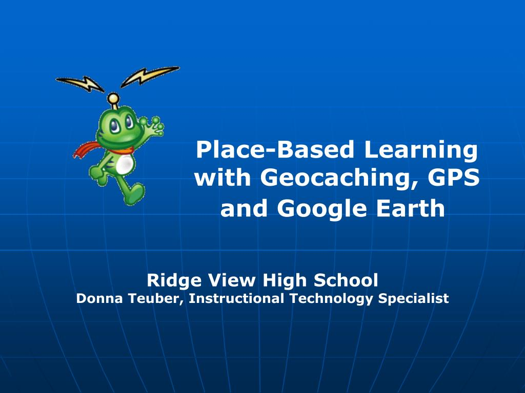 Place-Based Learning with Geocaching, GPS and Google Earth