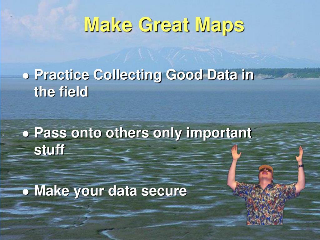 Make Great Maps