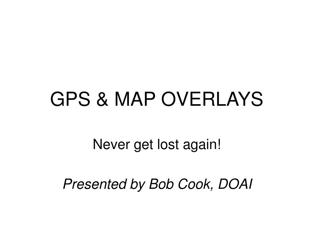 GPS & MAP OVERLAYS
