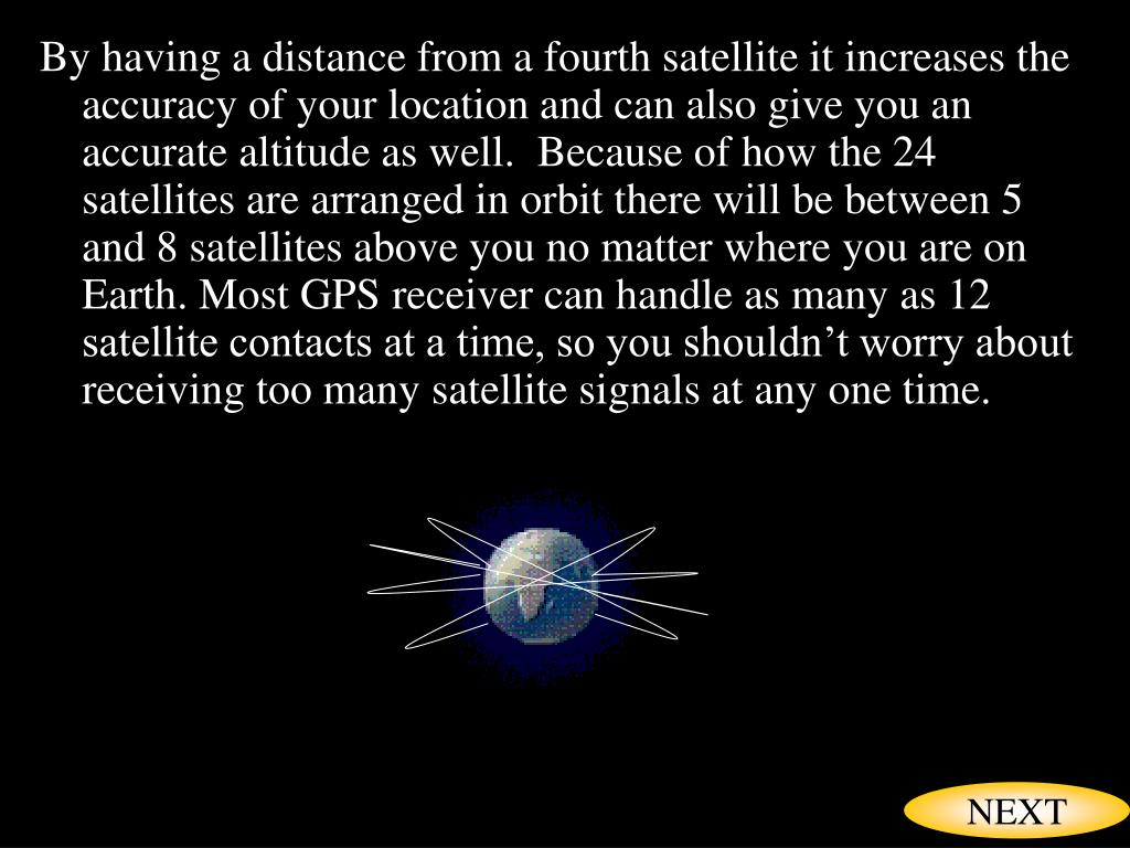 By having a distance from a fourth satellite it increases the accuracy of your location and can also give you an accurate altitude as well.  Because of how the 24 satellites are arranged in orbit there will be between 5 and 8 satellites above you no matter where you are on Earth. Most GPS receiver can handle as many as 12 satellite contacts at a time, so you shouldn't worry about receiving too many satellite signals at any one time.