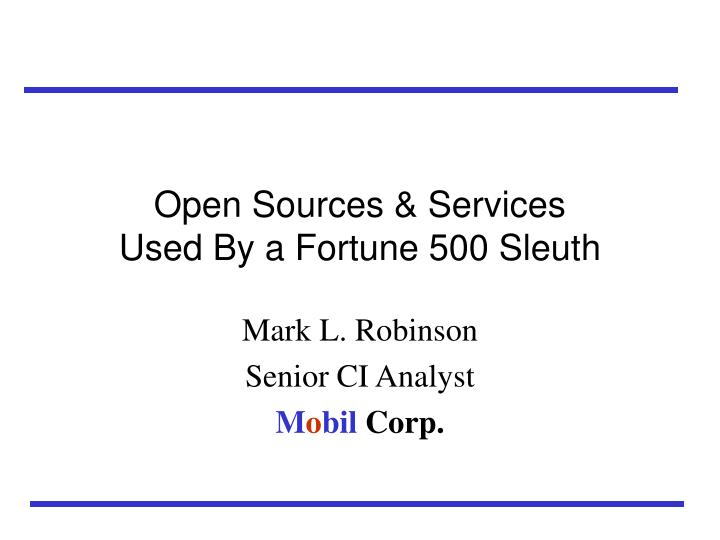 Open sources services used by a fortune 500 sleuth l.jpg