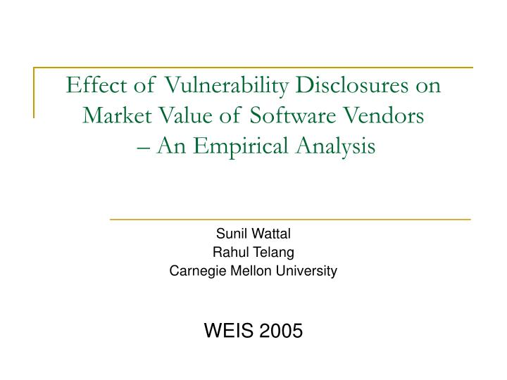 Effect of vulnerability disclosures on market value of software vendors an empirical analysis l.jpg