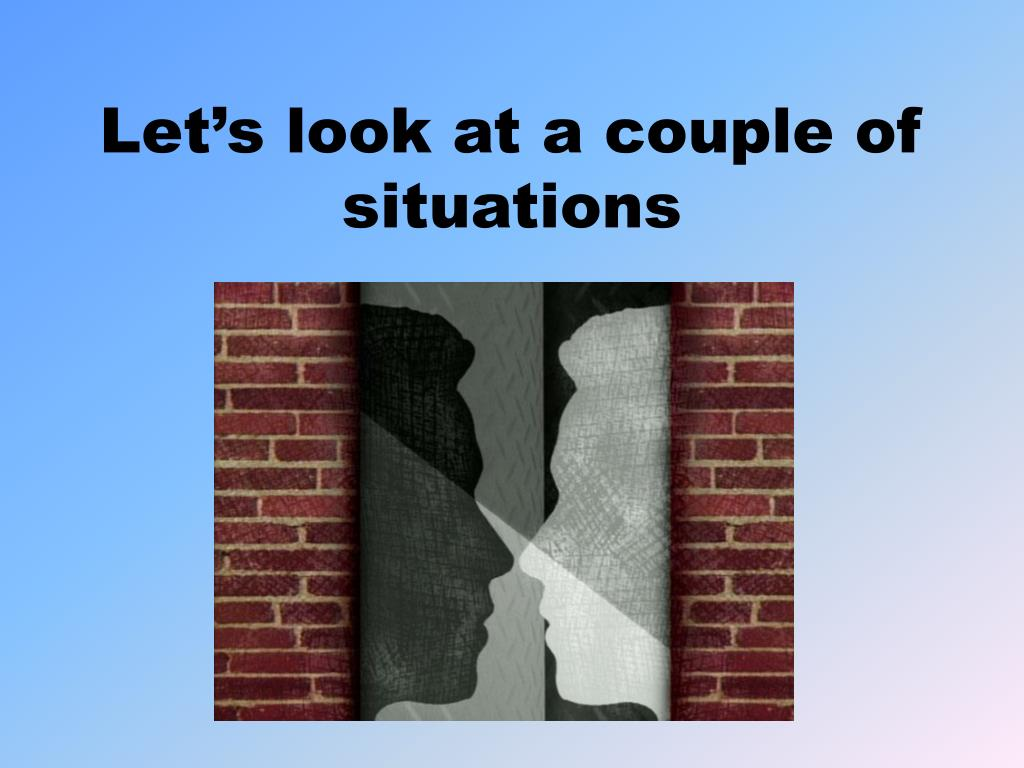 Let's look at a couple of situations