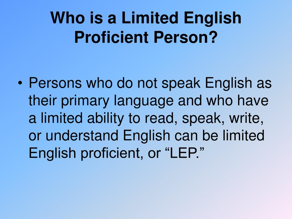 Who is a Limited English Proficient Person?