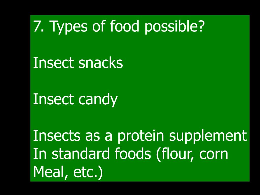 7. Types of food possible?