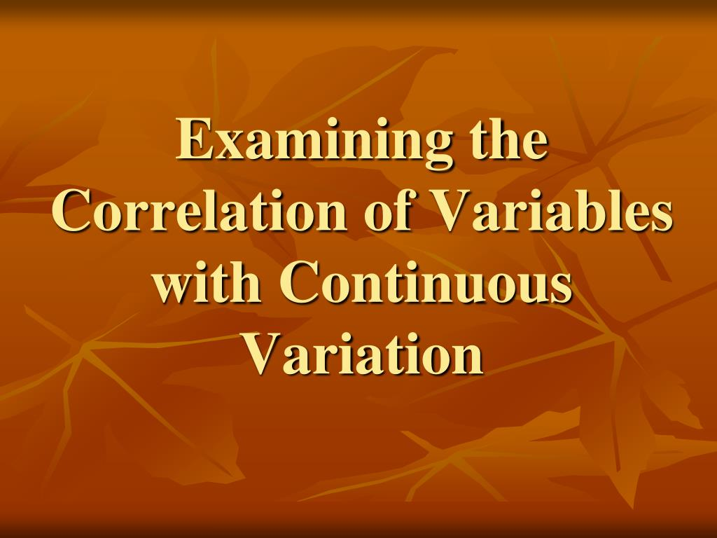 Examining the Correlation of Variables with Continuous Variation