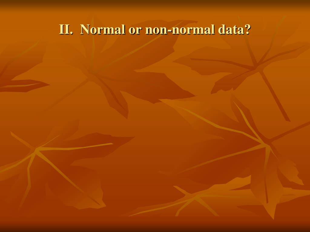 II.  Normal or non-normal data?