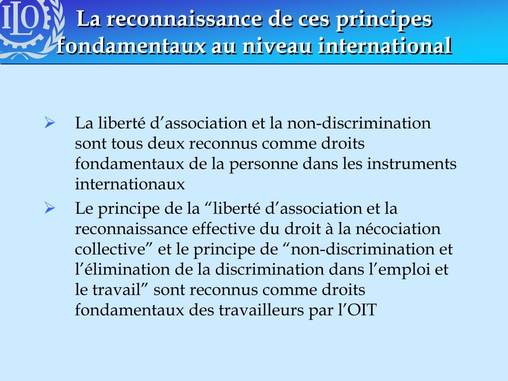 La reconnaissance de ces principes fondamentaux au niveau international
