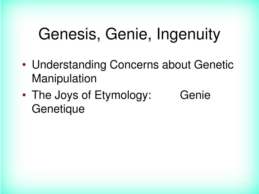 Genesis, Genie, Ingenuity