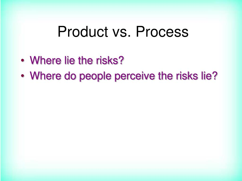 Product vs. Process
