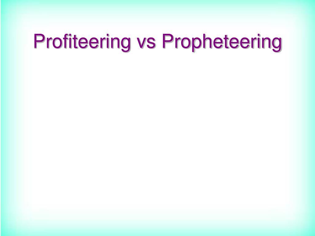Profiteering vs Propheteering