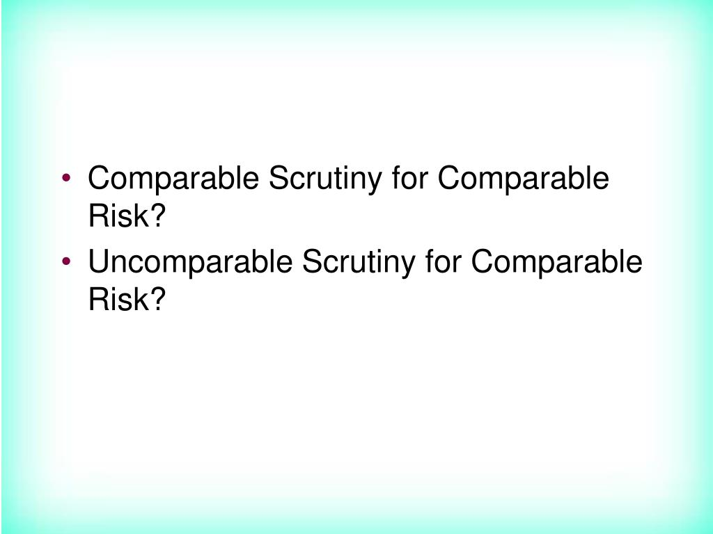 Comparable Scrutiny for Comparable Risk?