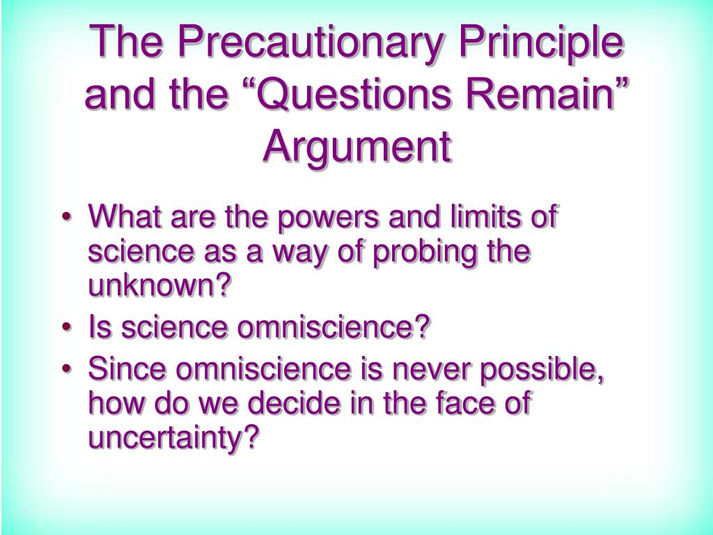 """The Precautionary Principle and the """"Questions Remain"""" Argument"""
