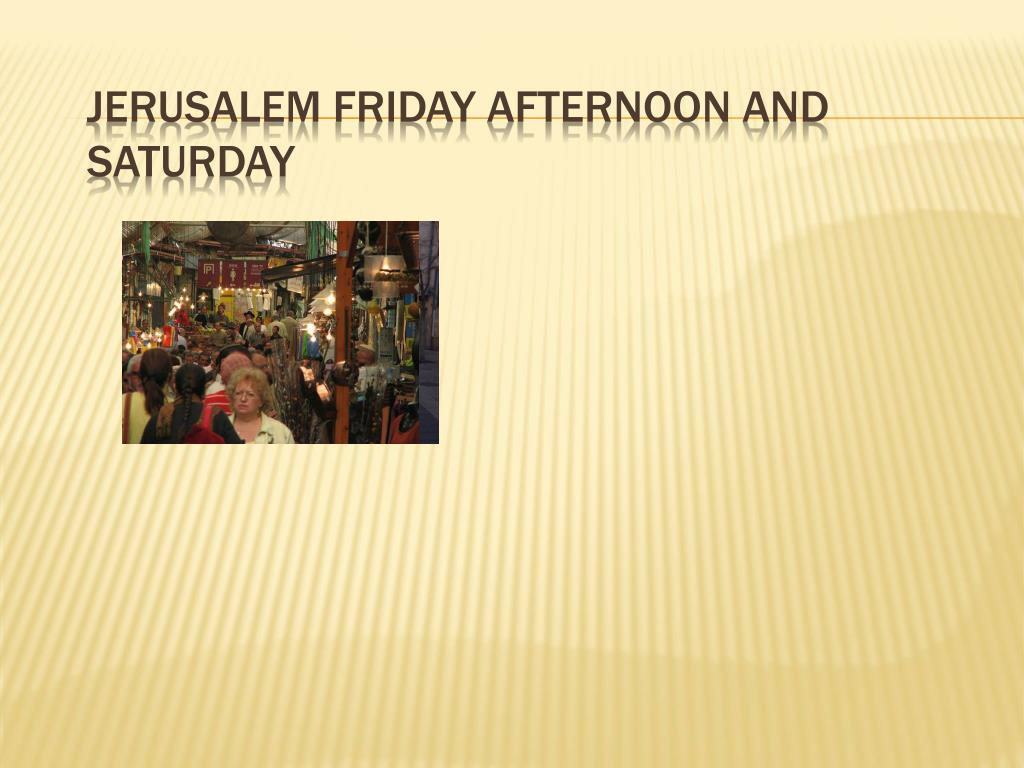 Jerusalem Friday Afternoon and Saturday