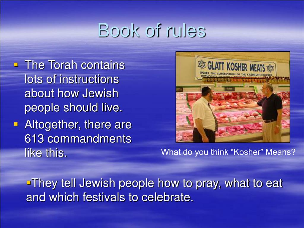 The Torah contains lots of instructions about how Jewish people should live.