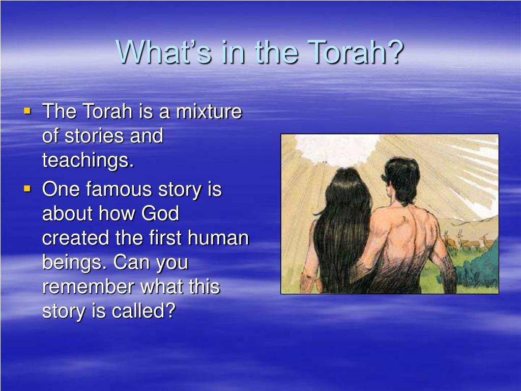 The Torah is a mixture of stories and teachings.