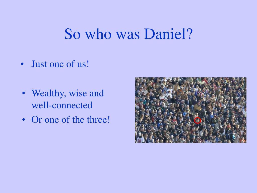 So who was Daniel?