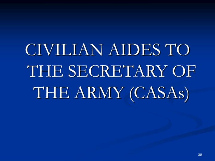 CIVILIAN AIDES TO THE SECRETARY OF THE ARMY (CASAs)