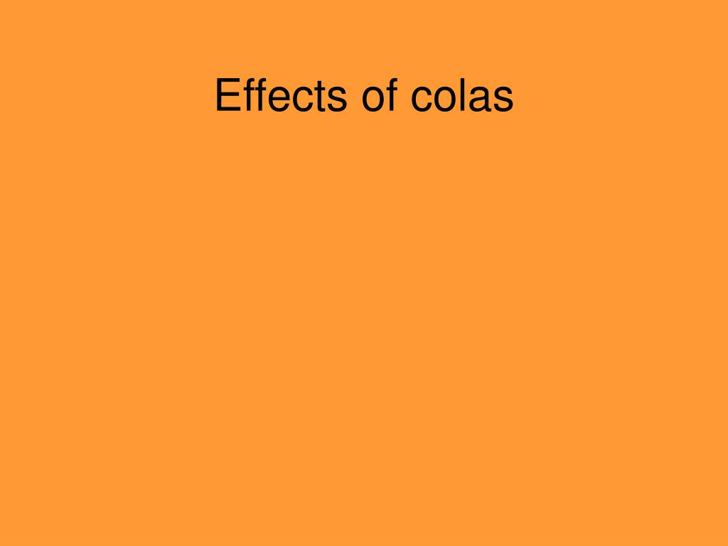 Effects of colas