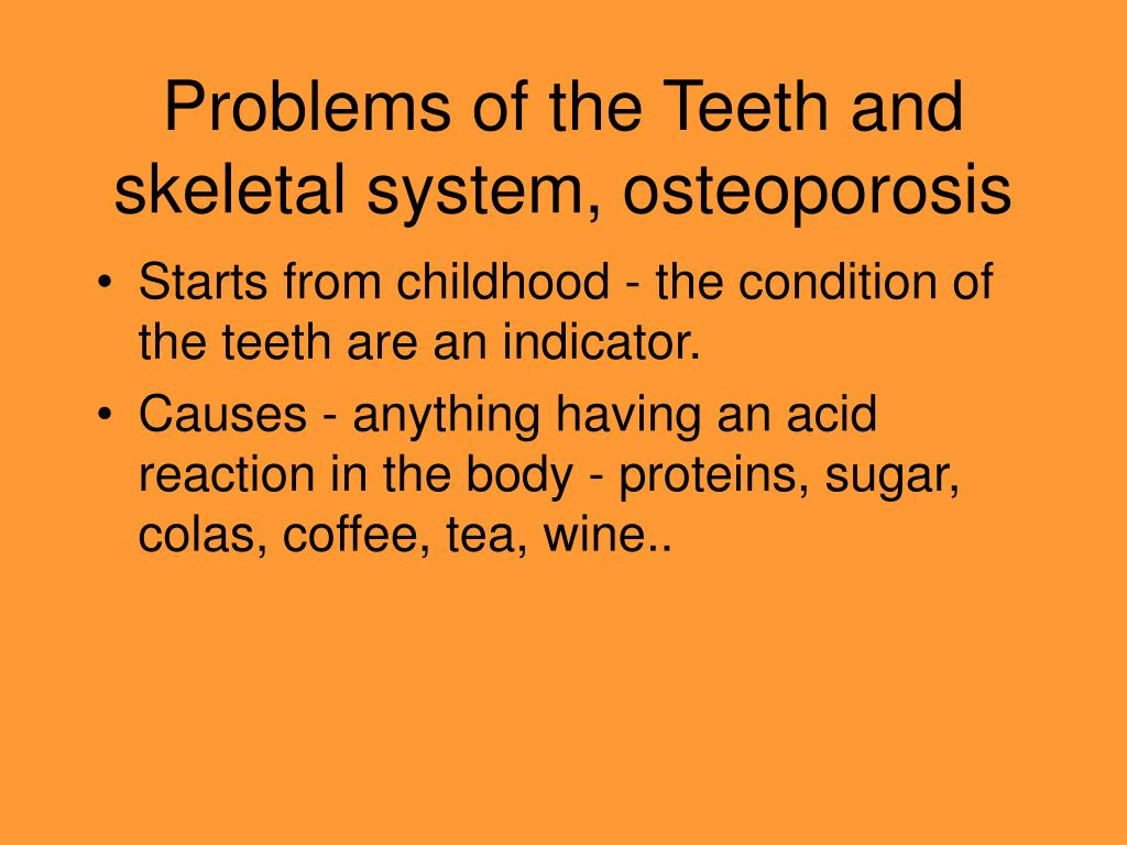 Problems of the Teeth and skeletal system, osteoporosis